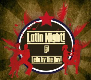 Salsa Night is now LATIN NIGHT at Leila By The Bay!